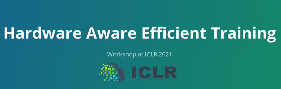 Workshop: Hardware Aware Efficient Training 2021