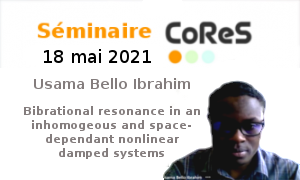 Seminaire CoReS :   Vibrational resonance in an inhomogeous and space-dependant nonlinear damped systems